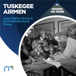 Hidden No More: Tuskegee Airmen